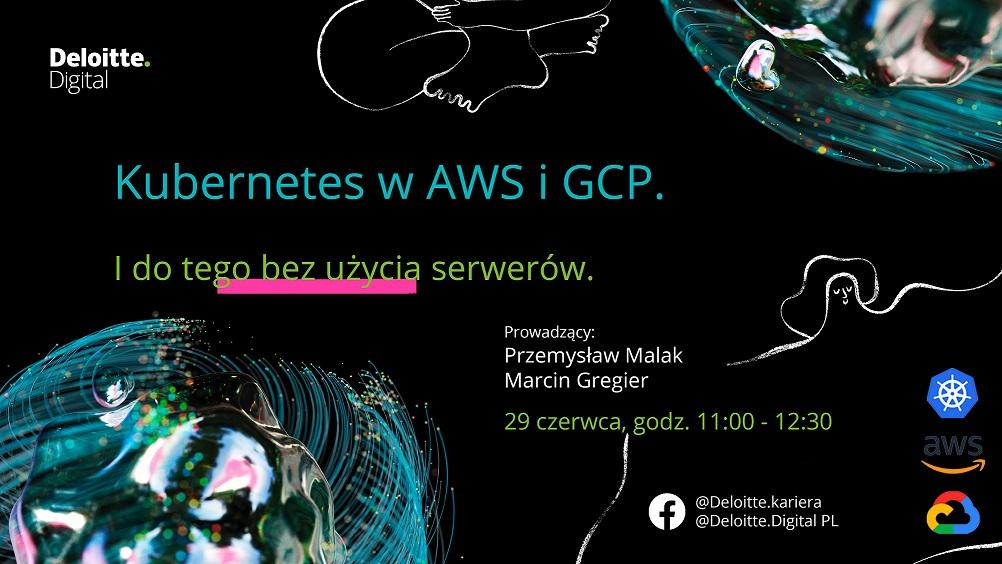 Kubernetes w AWS i GCP. I do tego bez użycia serwerów.